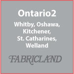 Ontario 2 - Fabricland Whitby, Oshawa, Kitchener, St. Catherines & Welland
